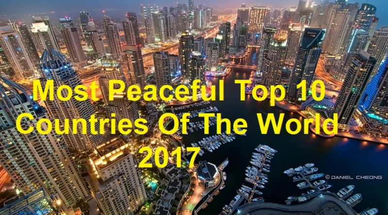 Most Peaceful Top 10 Countries Of The World 2017